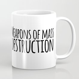 Weapons of mass destruction Coffee Mug