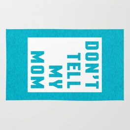Don't Tell My Mom Funny Quote Rug