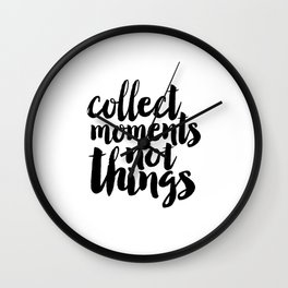Collect Moments Not Things, Life Motto,Family Sign,Home Decor,Travel Sign, Quote Prints,Inspired Wall Clock
