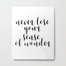 Never Lose Your Sense Of Wonder, Inspirational Art, Motivational Quote, Wall Decor Metal Print
