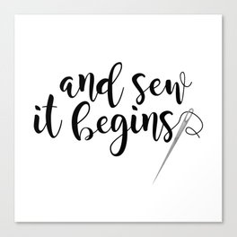 And Sew It Begins Canvas Print