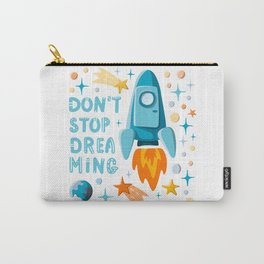 Don't stop dreaming. Lettering and cartoon rocket motivational illustration Carry-All Pouch