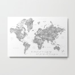 We travel not to escape life grayscale world map Metal Print