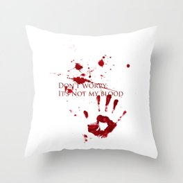 Don't worry, it's not my blood Throw Pillow
