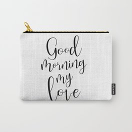 Good Morning My Love - black on white #love #decor #valentines Carry-All Pouch