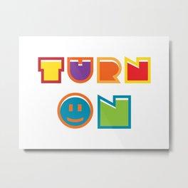 Turn On Metal Print