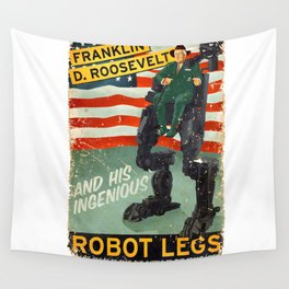Franklin D. Roosevelt and his Amazing Robot Legs.... Wall Tapestry