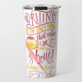 WRITING IS THE ONLY THING Travel Mug