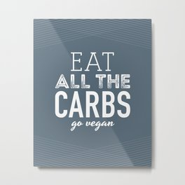 Eat All The Carbs Metal Print