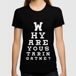 Why Are You Staring At Me Gift T-shirt