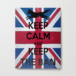 Keep Calm and Keep The Ban Metal Print