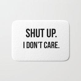 Shut up I don't care quote Bath Mat