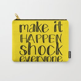 make it happen shock everyone Carry-All Pouch
