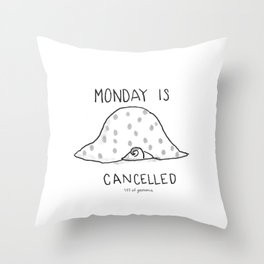 Monday is Cancelled Throw Pillow