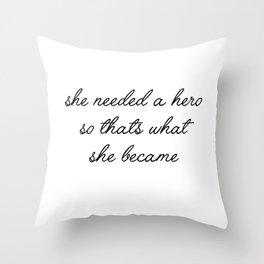 she needed a hero Throw Pillow