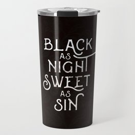 Black as Night, Sweet as Sin Travel Mug