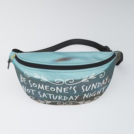 Be someone's sunday, not saturday night. Fanny Pack