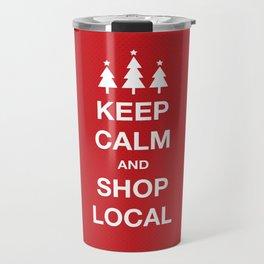 KEEP CALM SHOP LOCAL Travel Mug