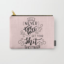 It's never too late to get your shit together Carry-All Pouch