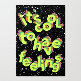 Its Cool To Have Feelings Canvas Print