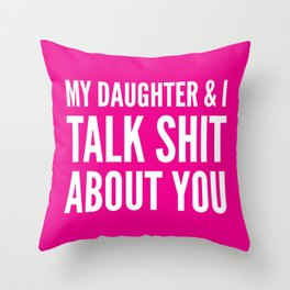 My Daughter & I Talk Shit About You (Magenta) Throw Pillow