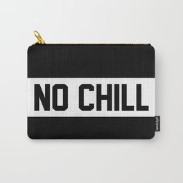 No Chill. Carry-All Pouch