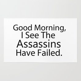 Good Morning, I See The Assassins Have Failed Rug
