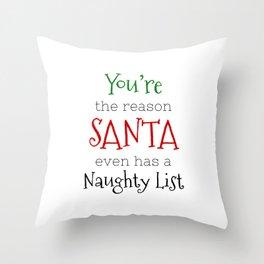 You're the reason Santa even has a Naughty list Throw Pillow