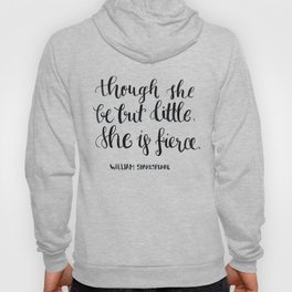 """""""though she be but little, she s fierce."""" William Shakespeare Hoody"""