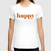 be happy T-shirts featuring Happy by Philippa K