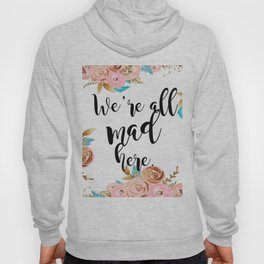 We're all mad here - golden floral Hoody