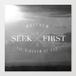 Seek First - Matthew 6:33 Canvas Print