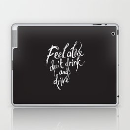 feel alive don't drink and drive Laptop & iPad Skin