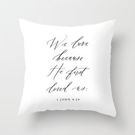 1 John 4:19 We love because He first loved us Throw Pillow