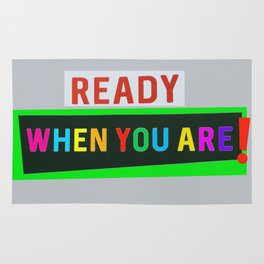 Ready When You Are! Rug