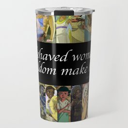 "Rejected Princesses year one poster - ""Well-behaved women seldom make history."" Travel Mug"