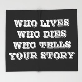Who Lives Who Dies Throw Blanket