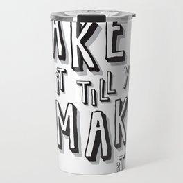 Fake it till you make it! Travel Mug