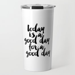 Today Is A Good Day For A Good Day Sign, FREE SHIPPING, Family Room Sign, Quote Travel Mug