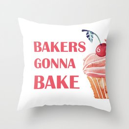 Bakers gonna bake Throw Pillow