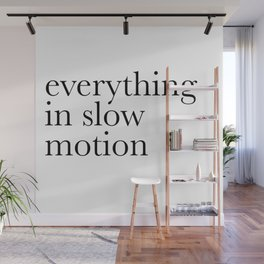 everything in slow motion Wall Mural