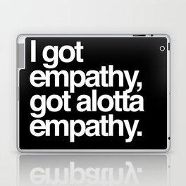 I got empathy, got alotta empathy Laptop & iPad Skin