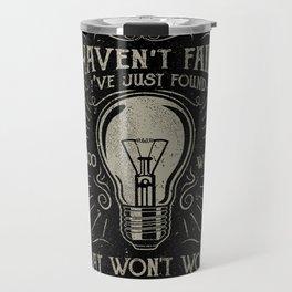 I haven't failed,i've just found 10000 ways that won't work.Thomas A. Edison Travel Mug