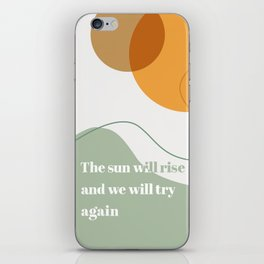 The Sun Will Rise and We Will Try Again iPhone Skin