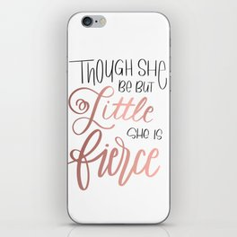 Though she be but little, she is fierce iPhone Skin