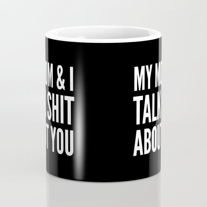 MY MOM & I TALK SHIT ABOUT YOU (Black & White) Coffee Mug