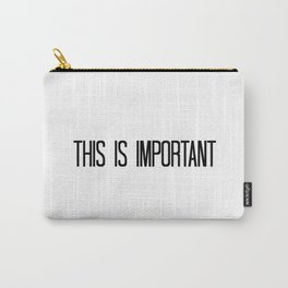 This is Important Carry-All Pouch