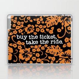 """buy the ticket, take the ride."" - Hunter S. Thompson (Black) Laptop & iPad Skin"