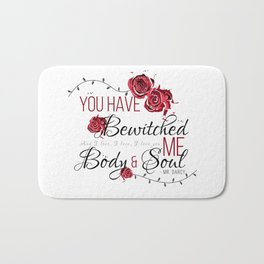 You have Bewitched me Body & Soul Bath Mat