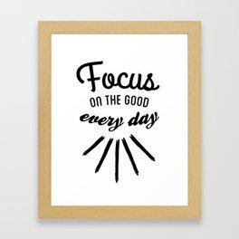 Focus on the good Black and White Framed Art Print